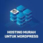 Rekomendasi Hosting Murah Untuk WordPress